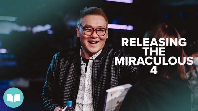 Releasing the Miraculous Part 4 | Dr....