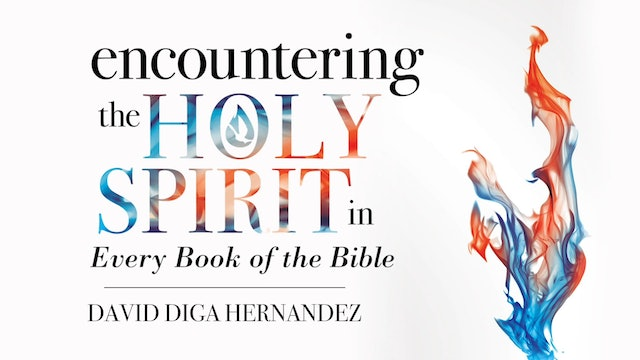 Encountering The Holy Spirit in Every Book of the Bible - Session 2