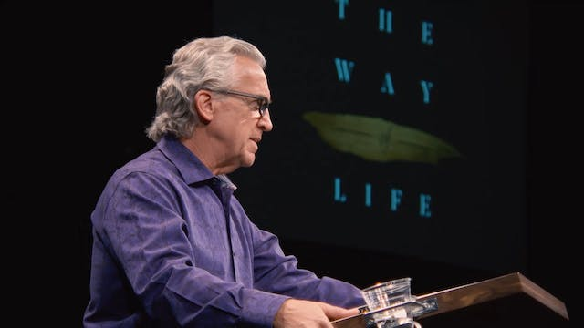 The Way of Life - Session 8 -  Bill J...