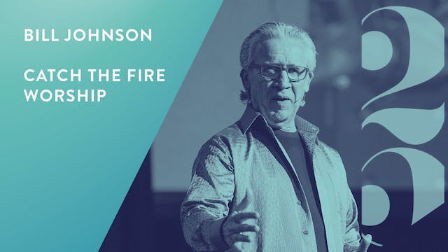 Bill Johnson and Catch The Fire Worship - Revival 25 Conference (Session 7)