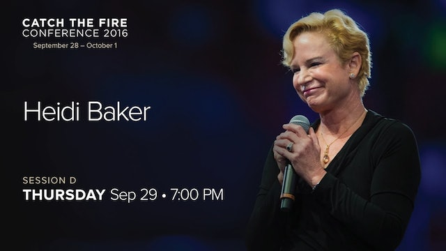 Catch The Fire Conference 2016 - Session D Message - Heidi Baker