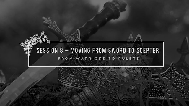 Moving From Sword to Scepter - Session 8 - Wanda Alger