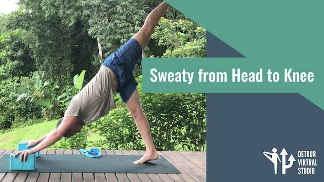 Sweaty from Head to Knee