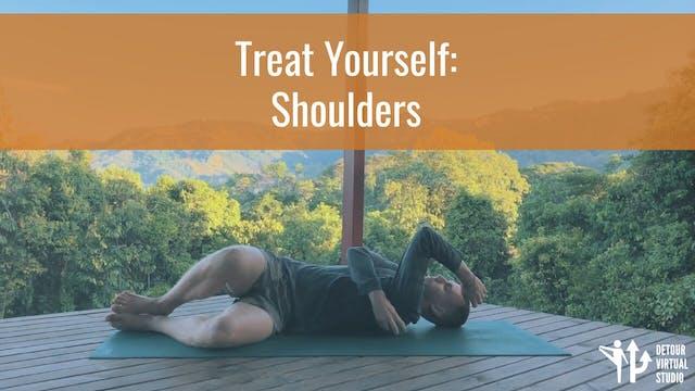 Treat Yourself: Shoulders