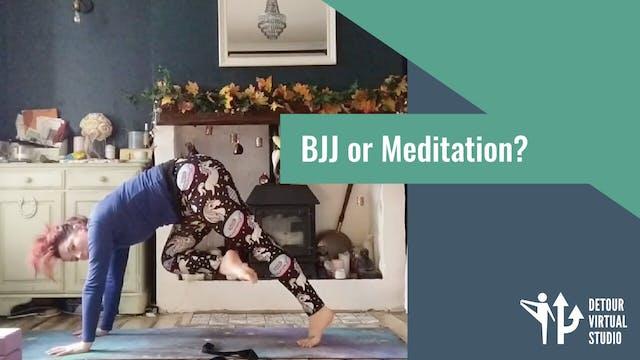 BJJ or Meditation?