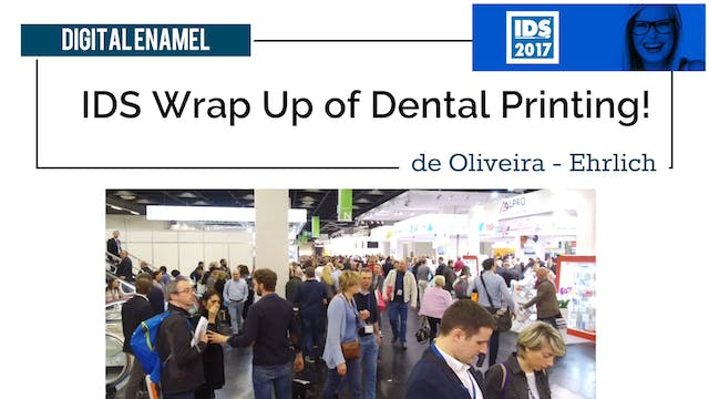 IDS 2017 Wrap Up of Dental 3D Printers