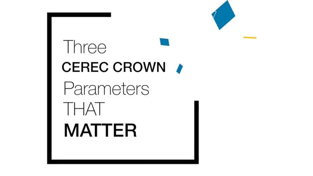 CEREC Crown Parameters That Matter