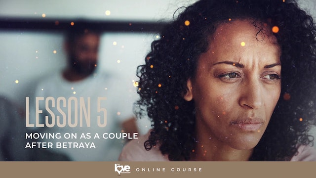 Lesson 5 - Moving on as a Couple after Beyrayal
