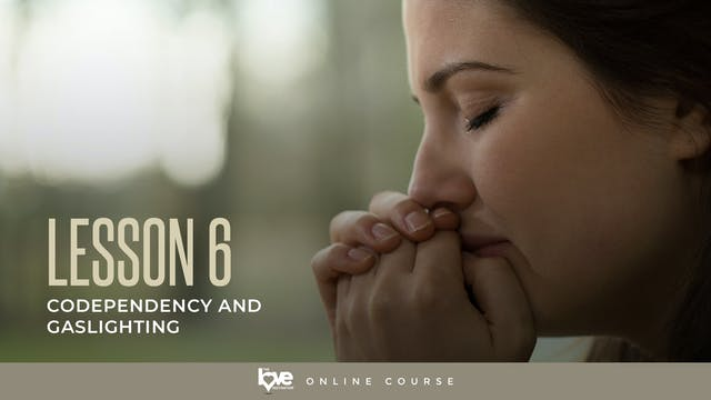 Lesson 6 - Codependency and Gaslighting