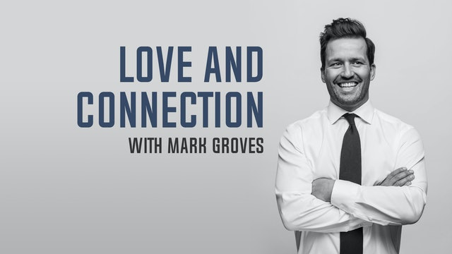 Love and Connection with Mark Groves