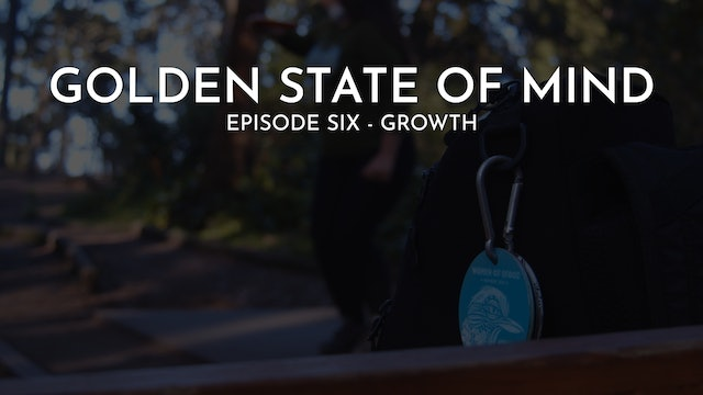 Golden State of Mind | Episode 6 | Growth