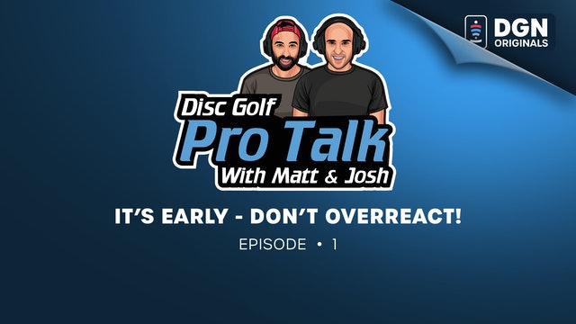 Disc Golf Pro Talk w/Matt and Josh: Ep. 1 - It's early -Don't Overreact!