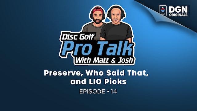 Disc Golf Pro Talk w/Matt and Josh: Ep. 14 - Preserve, Who Said That, LIO Picks