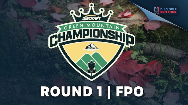 Round 1, Part 1 | FPO | Green Mountain Championship Presented by Upper Park