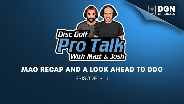 Disc Golf Pro Talk w/Matt and Josh: Ep. 4 - MAO Recap and a look ahead to DDO