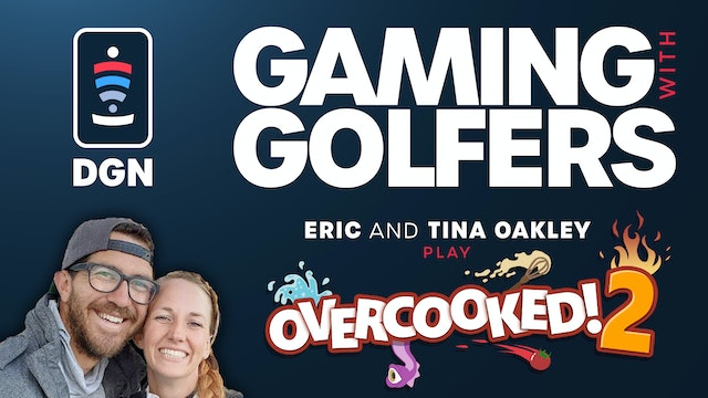 Gaming with Golfers | Eric and Tina Oakley | Overcooked! 2 - Part 2