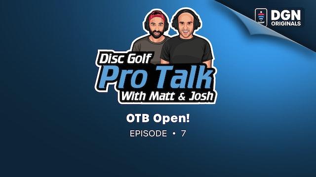 Disc Golf Pro Talk w/Matt and Josh: Ep. 7 – OTB Open