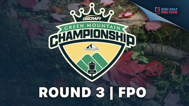 Round 3 | FPO | Green Mountain Championship Presented by Upper Park