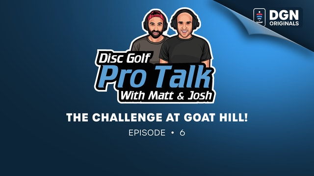 Disc Golf Pro Talk w/Matt and Josh: Ep. 6 - The Challenge at Goat Hill
