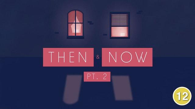 Then & Now (Part 2)