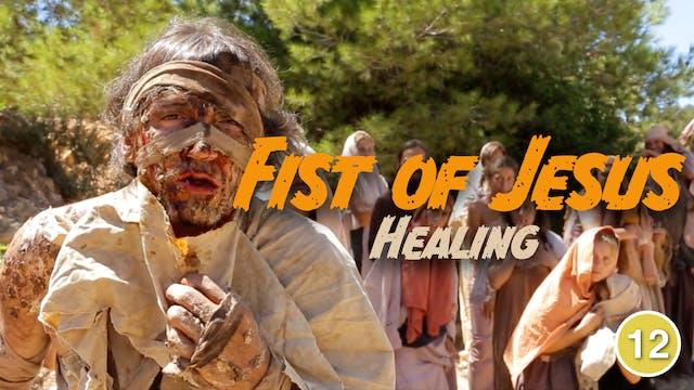 Fist of Jesus - Healing (Part 3)