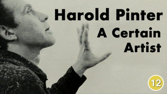 Harold Pinter: A Certain Artist