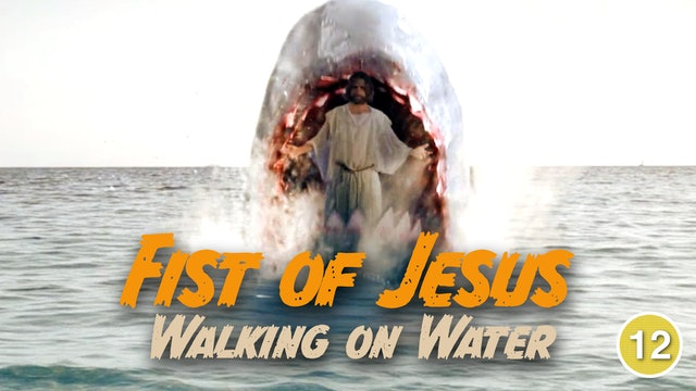 Fist of Jesus - Walking on Water (Part 4)