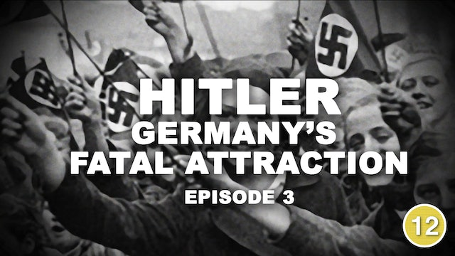 Hitler: Germany's Fatal Attraction (Part 3)