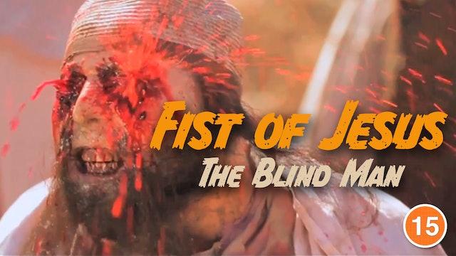 Fist of Jesus - The Blind Man (Part 2)