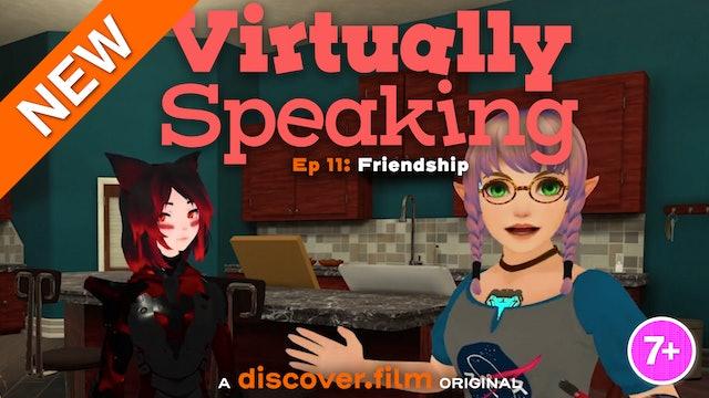 Virtually Speaking - Friendship (Part 11)