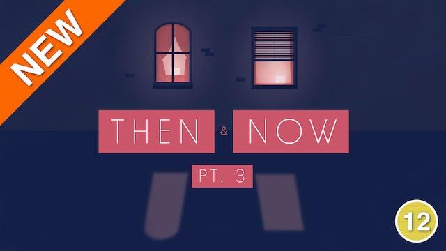 Then & Now (Part 3)