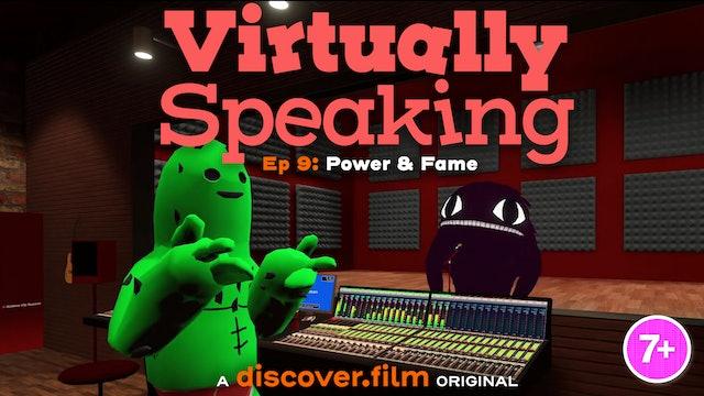 Virtually Speaking - Power & Fame (Part 9)
