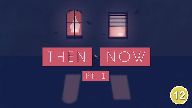 Then & Now (Part 1)