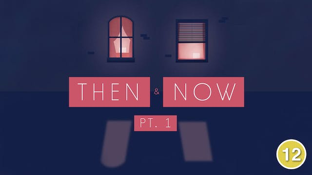 Then & Now (Part 1)