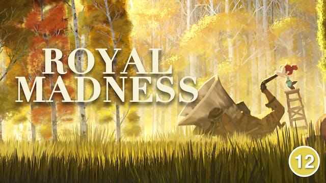 Royal Madness