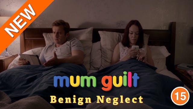 Mum Guilt - Benign Neglect (Part 6)