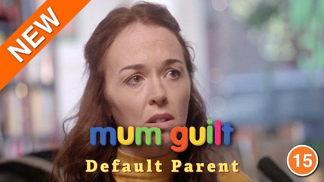 Mum Guilt - Default Parent (Part 2)