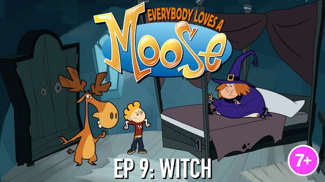 Everybody Loves a Moose - Witch (Part 9)