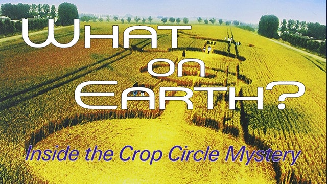 What On Earth?: Inside the Crop Circles Mystery