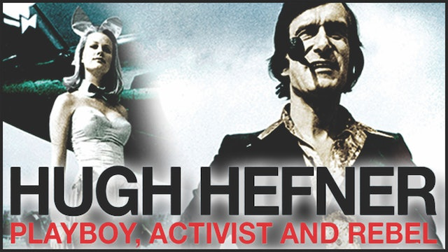 Hugh Hefner: Playboy, Activist and Rebel