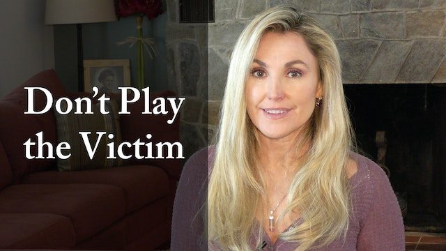 Don't Play the Victim