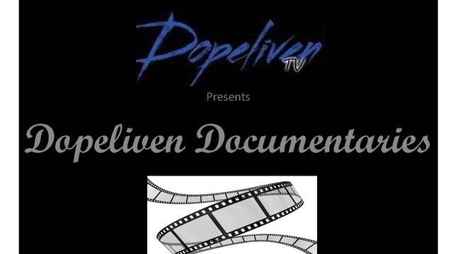 DopeLiven TV Presents:  DopeLiven Documentaries