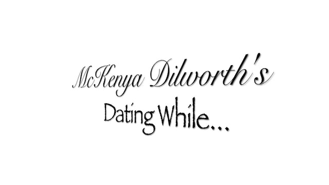 McKenya Dilworth's Dating While...