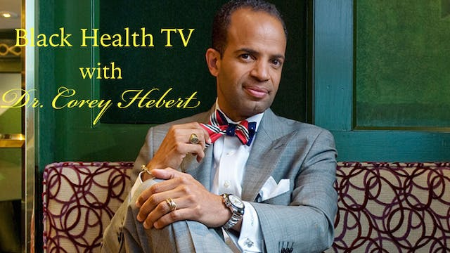DopelivenTV Presents: Black Health TV with Dr. Corey Hebert