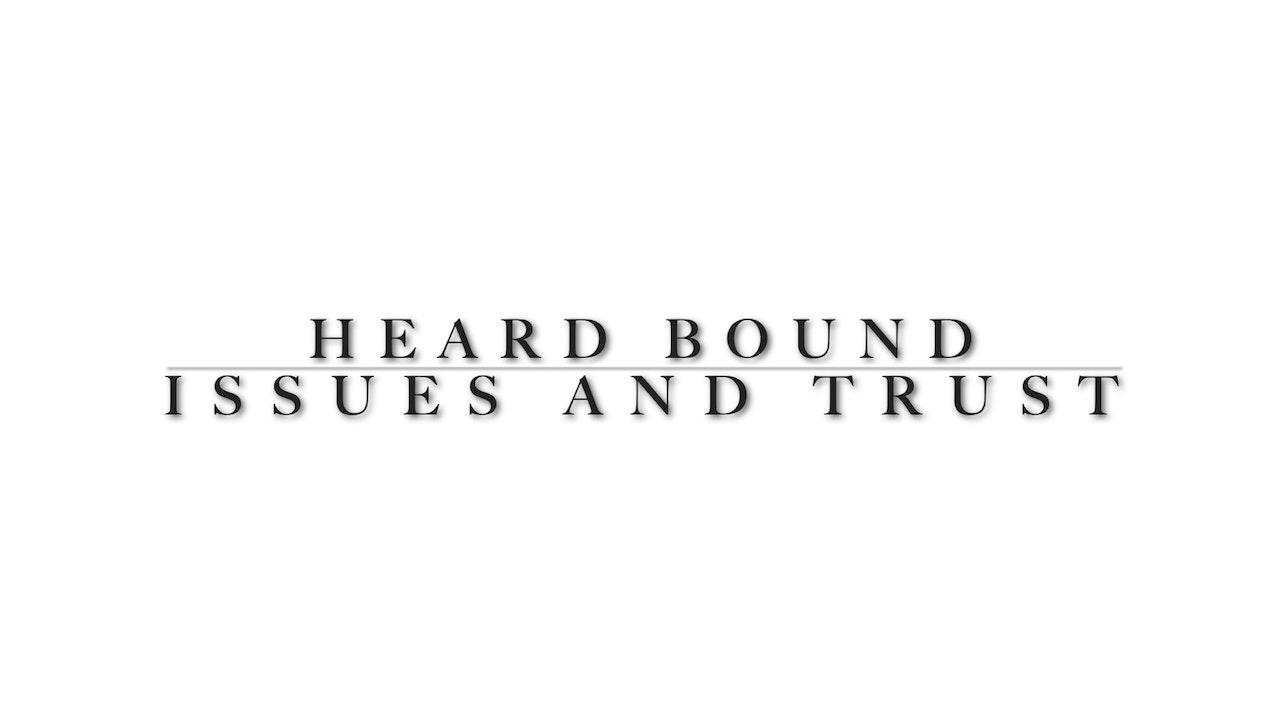Heard Bound Issues and Building Trust