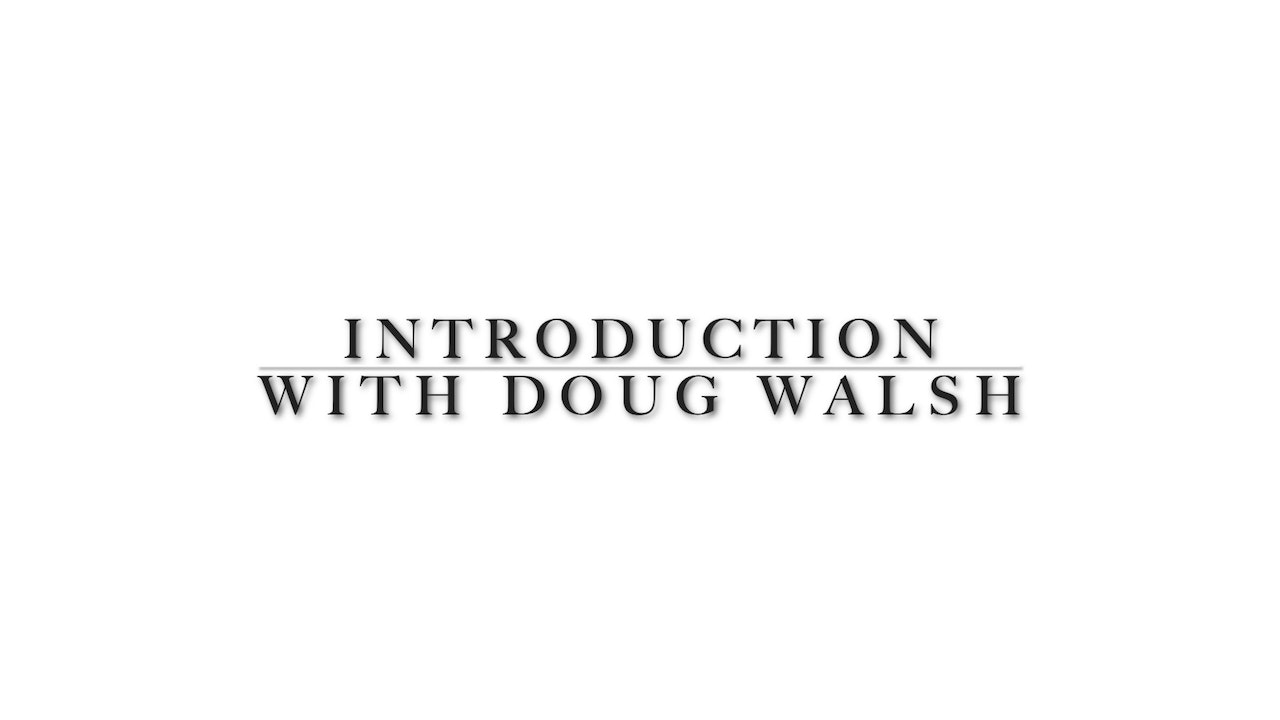 Introduction with Doug Walsh