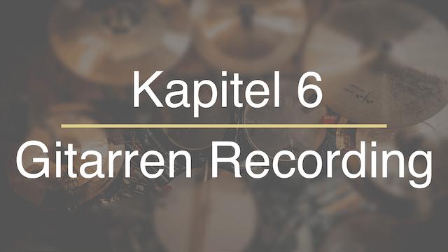 Kapitel 6 - Gitarren Recording