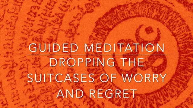 10 Minute Guided Meditation: Dropping the Suitcases of Regret and Worry