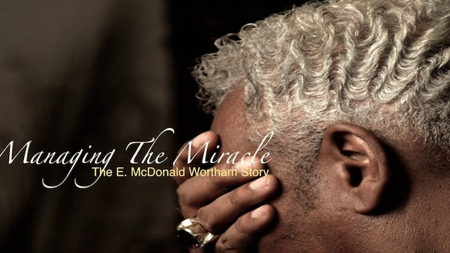 Managing The Miracle | The Bishop E. McDonald Wortham Story