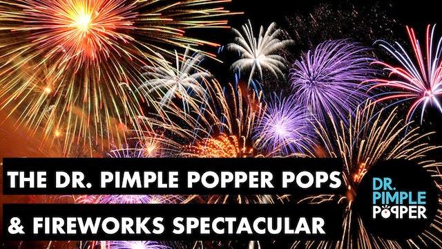Dr. Pimple Popper's Pops & Fireworks Spectacular!